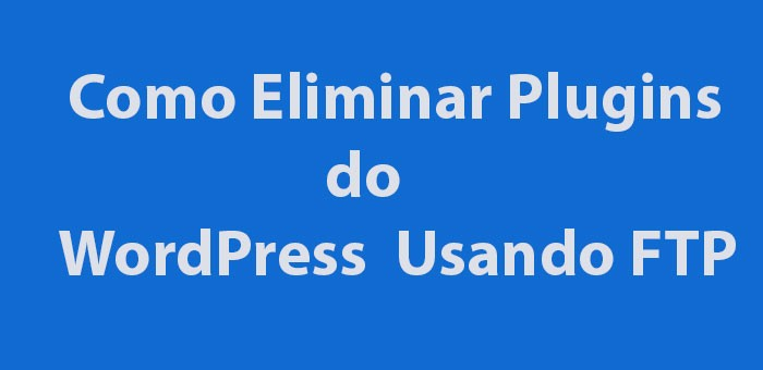 Como Eliminar Plugins Do WordPress Usando FTP