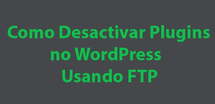 Como Desactivar Plugins no WordPress Usando FTP